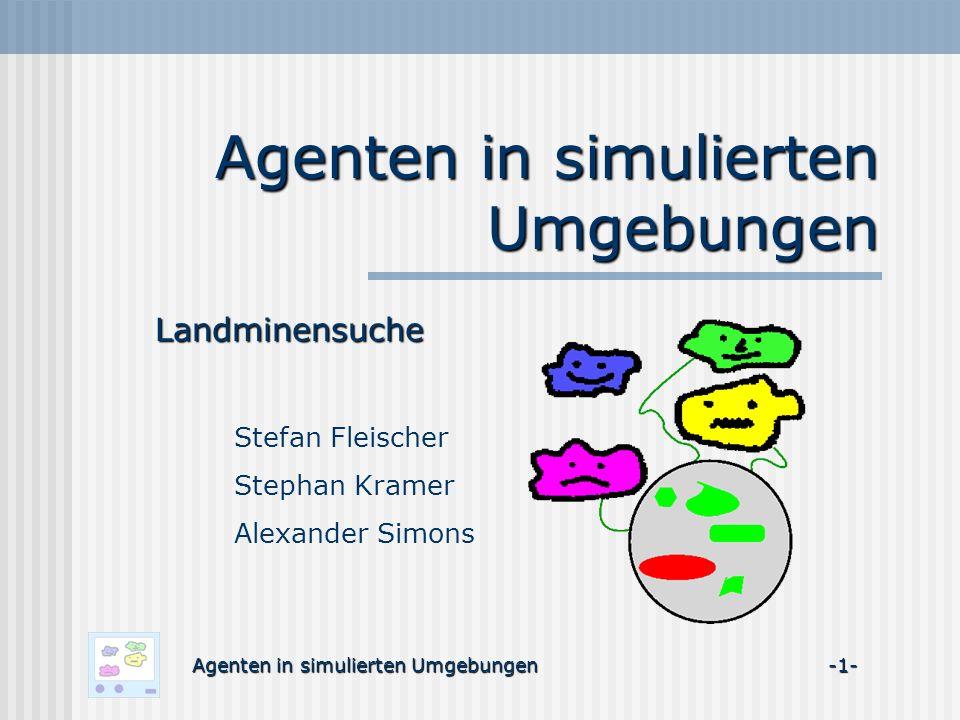 Agenten in simulierten Umgebungen Landminensuche Stefan Fleischer Stephan Kramer Alexander Simons Agenten in simulierten Umgebungen -1-