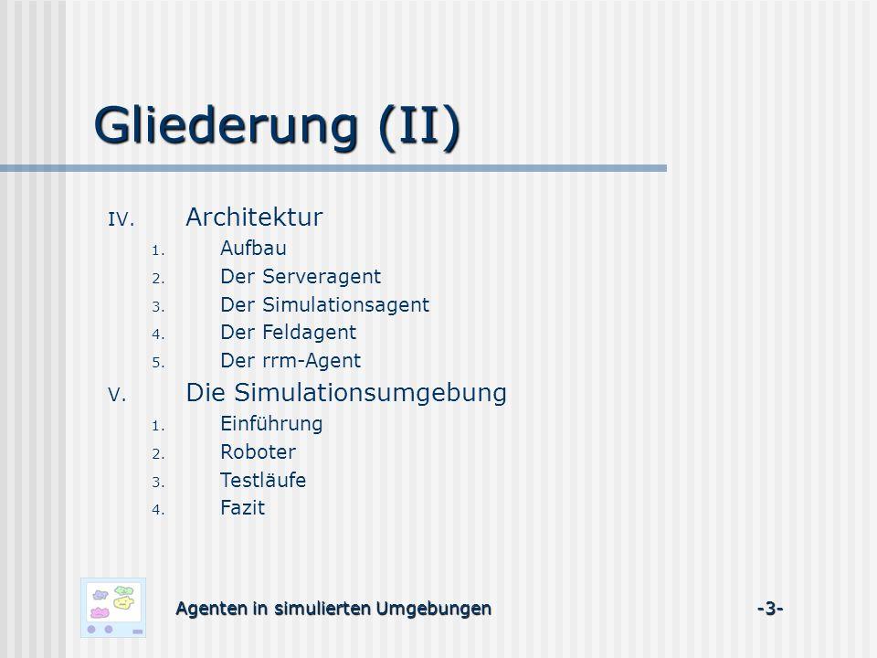 Gliederung (II) IV. Architektur 1. Aufbau 2. Der Serveragent 3. Der Simulationsagent 4. Der Feldagent 5. Der rrm-Agent V. Die Simulationsumgebung 1. E