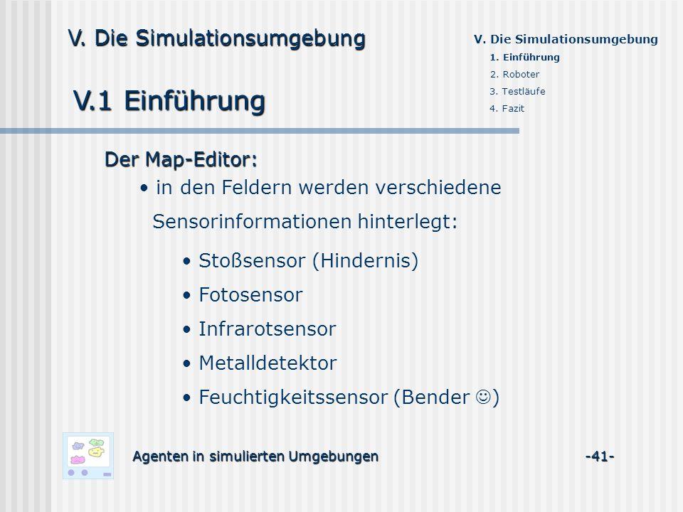 V.1 Einführung Agenten in simulierten Umgebungen -41- V. Die Simulationsumgebung Der Map-Editor: in den Feldern werden verschiedene Sensorinformatione