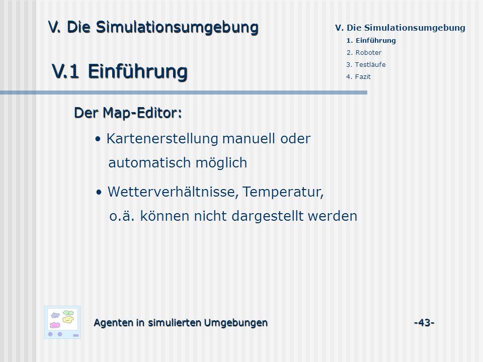 V.1 Einführung Agenten in simulierten Umgebungen -43- V. Die Simulationsumgebung Der Map-Editor: Kartenerstellung manuell oder automatisch möglich Wet