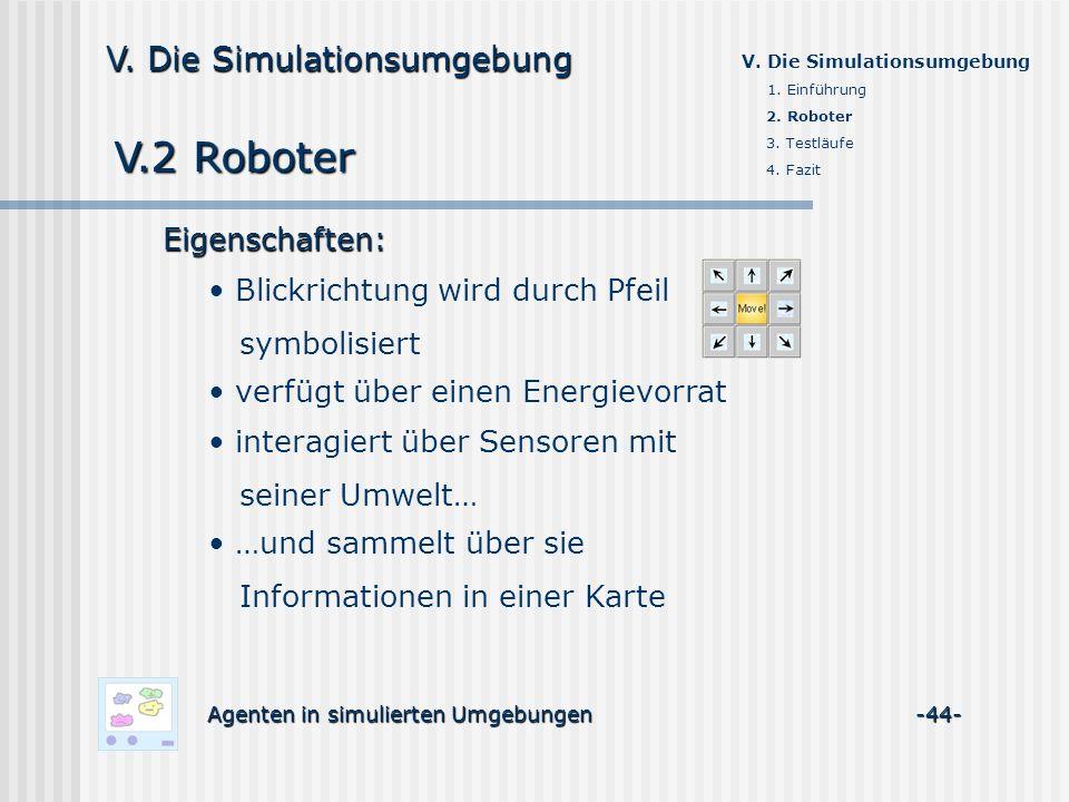 V.2 Roboter Agenten in simulierten Umgebungen -44- V. Die Simulationsumgebung Eigenschaften: Blickrichtung wird durch Pfeil symbolisiert verfügt über