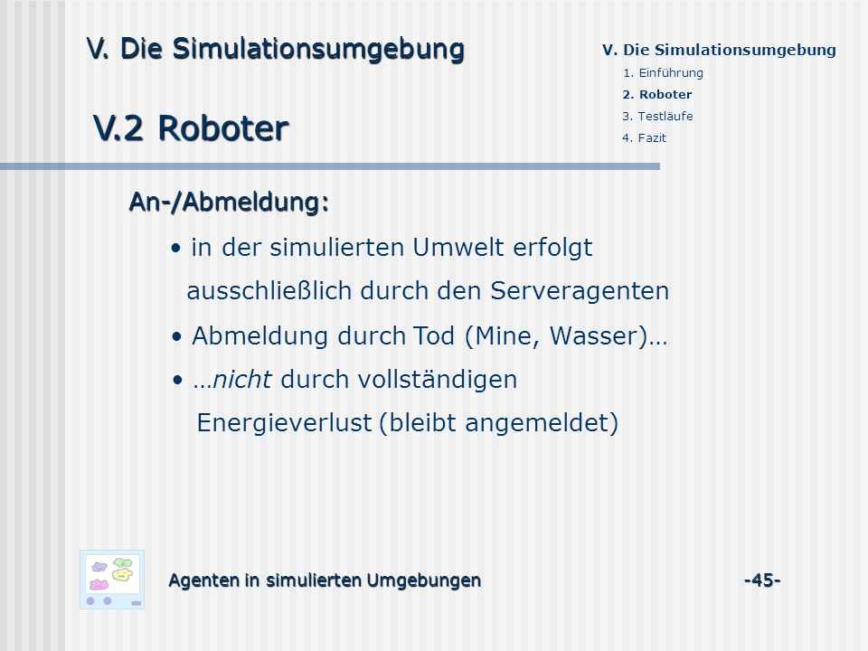 V.2 Roboter Agenten in simulierten Umgebungen -45- V. Die Simulationsumgebung An-/Abmeldung: in der simulierten Umwelt erfolgt ausschließlich durch de