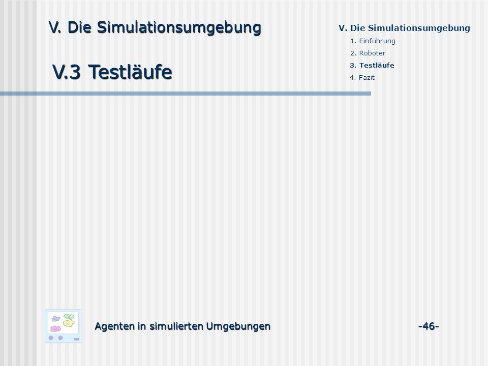 V.3 Testläufe Agenten in simulierten Umgebungen -46- V. Die Simulationsumgebung 1. Einführung 2. Roboter 3. Testläufe 4. Fazit