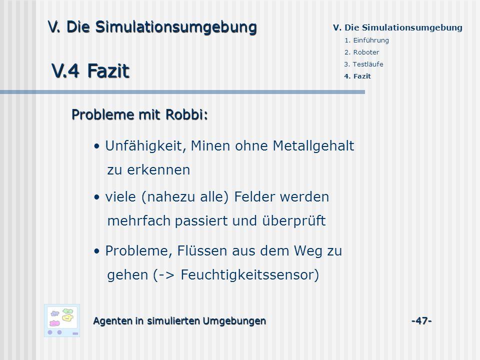 V.4 Fazit Agenten in simulierten Umgebungen -47- V. Die Simulationsumgebung 1. Einführung 2. Roboter 3. Testläufe 4. Fazit Probleme mit Robbi: Unfähig