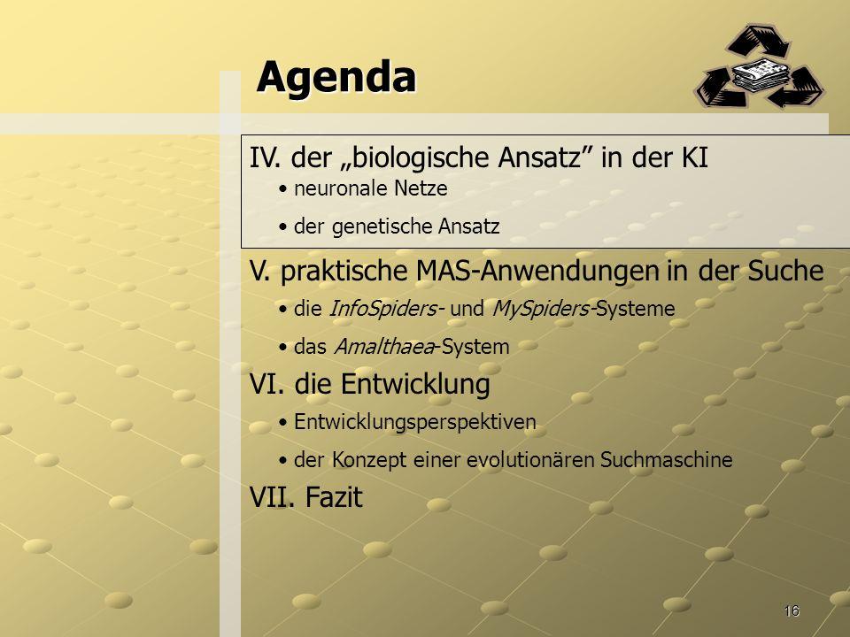 16 Agenda IV.der biologische Ansatz in der KI neuronale Netze der genetische Ansatz V.