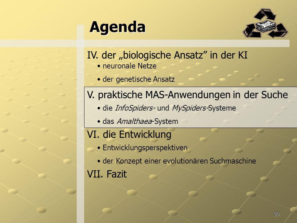 20 Agenda IV.der biologische Ansatz in der KI neuronale Netze der genetische Ansatz V.