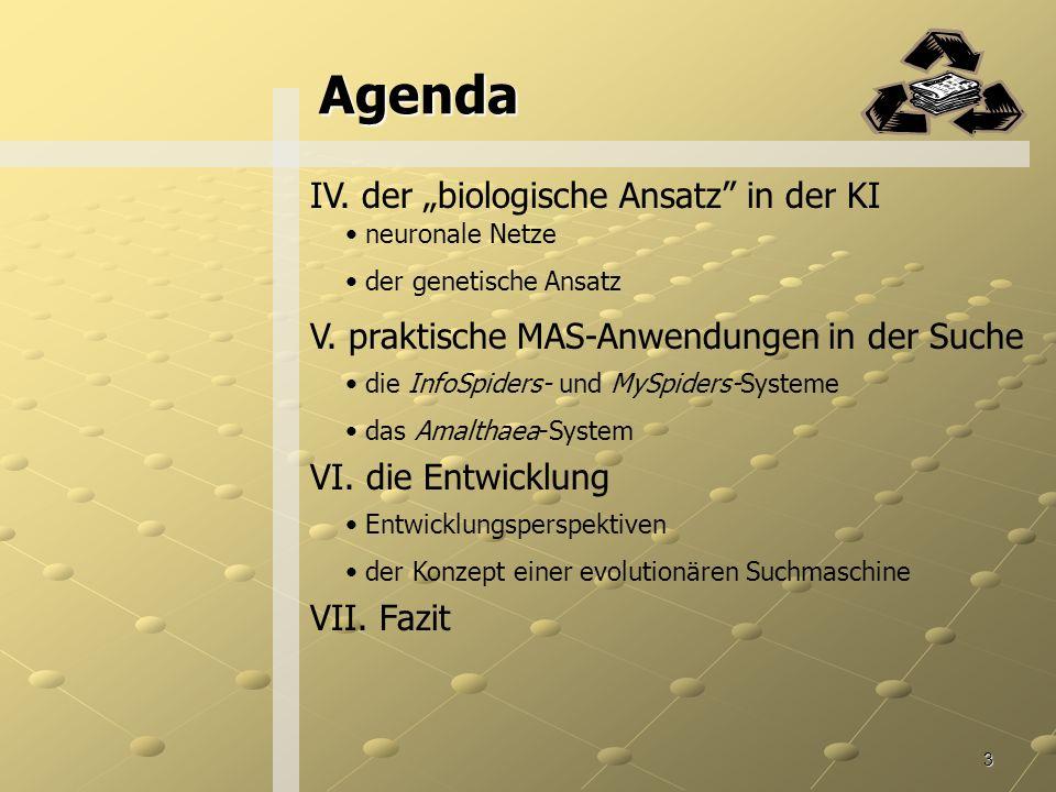 3 Agenda IV.der biologische Ansatz in der KI neuronale Netze der genetische Ansatz V.