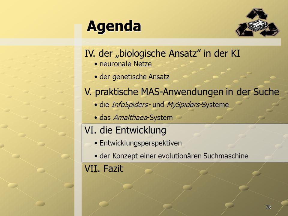 38 Agenda IV.der biologische Ansatz in der KI neuronale Netze der genetische Ansatz V.