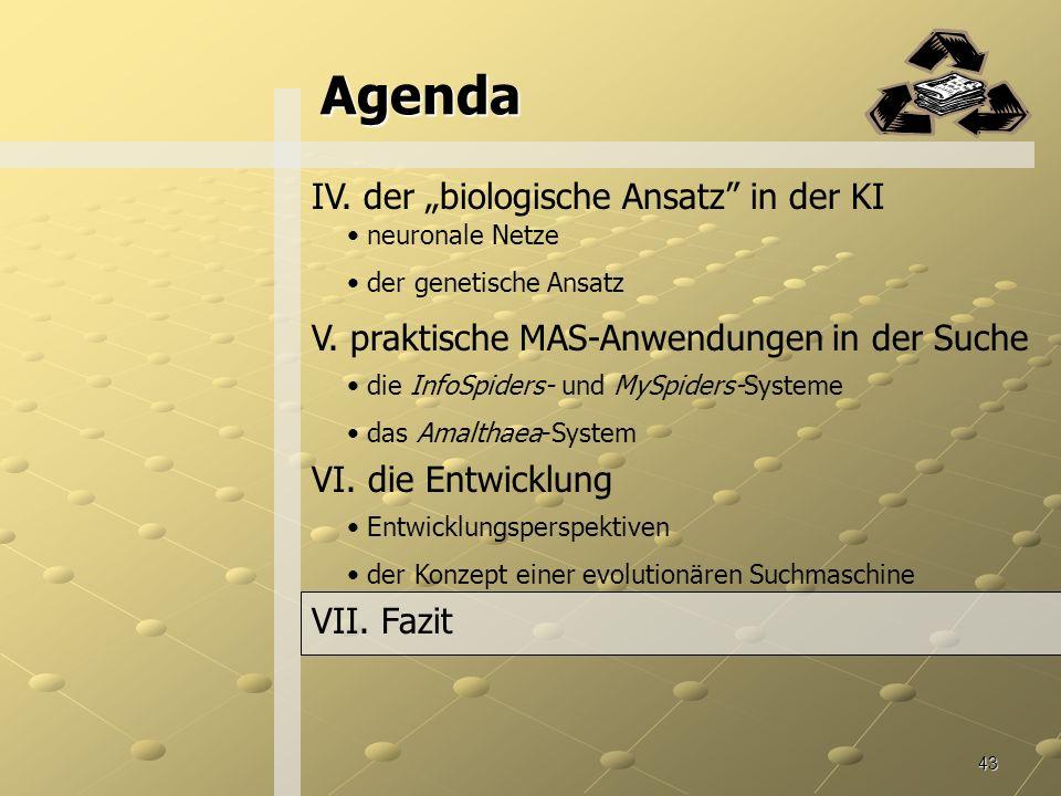 43 Agenda IV.der biologische Ansatz in der KI neuronale Netze der genetische Ansatz V.