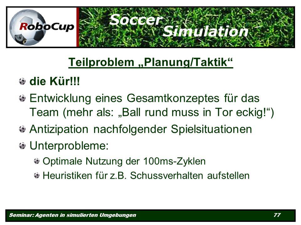 Seminar: Agenten in simulierten Umgebungen 77 Teilproblem Planung/Taktik die Kür!!.