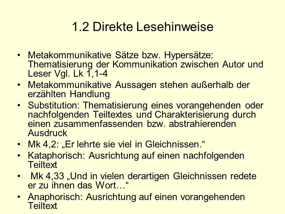 1.2 Direkte Lesehinweise Metakommunikative Sätze bzw. Hypersätze: Thematisierung der Kommunikation zwischen Autor und Leser Vgl. Lk 1,1-4 Metakommunik
