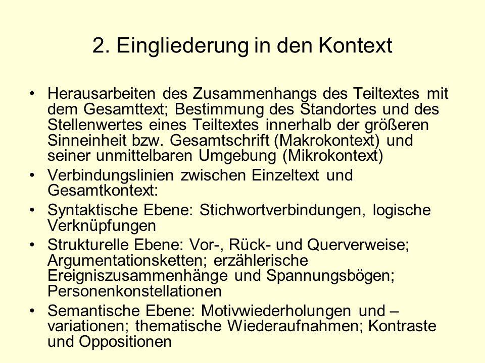 2. Eingliederung in den Kontext Herausarbeiten des Zusammenhangs des Teiltextes mit dem Gesamttext; Bestimmung des Standortes und des Stellenwertes ei