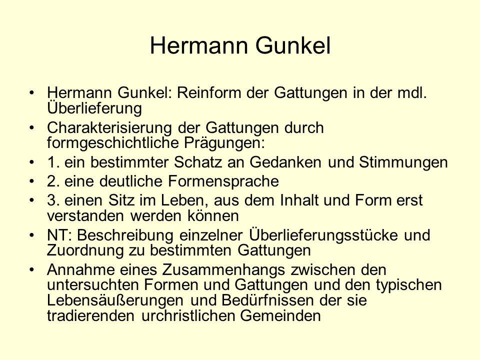 Hermann Gunkel Hermann Gunkel: Reinform der Gattungen in der mdl. Überlieferung Charakterisierung der Gattungen durch formgeschichtliche Prägungen: 1.