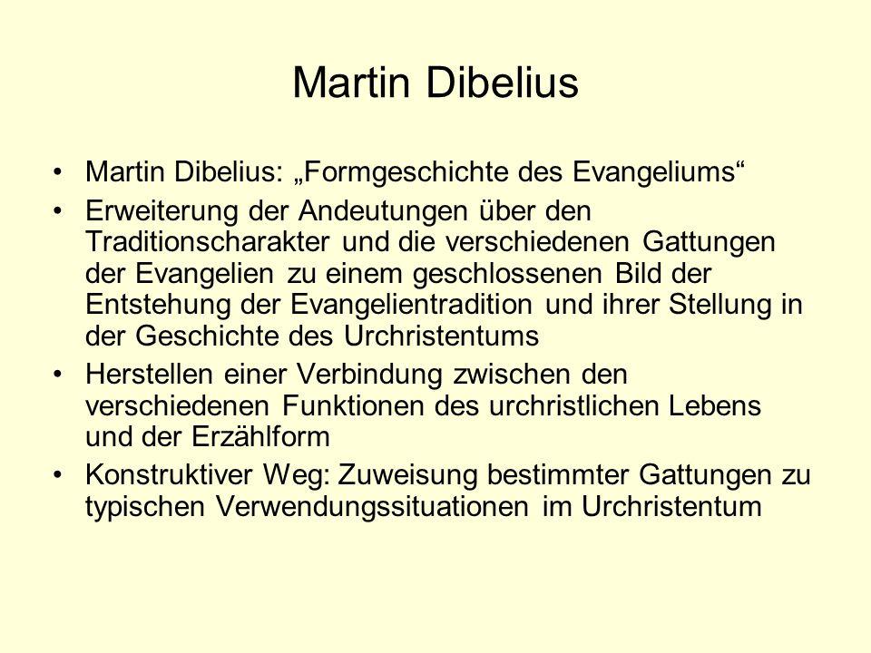 Martin Dibelius Martin Dibelius: Formgeschichte des Evangeliums Erweiterung der Andeutungen über den Traditionscharakter und die verschiedenen Gattung