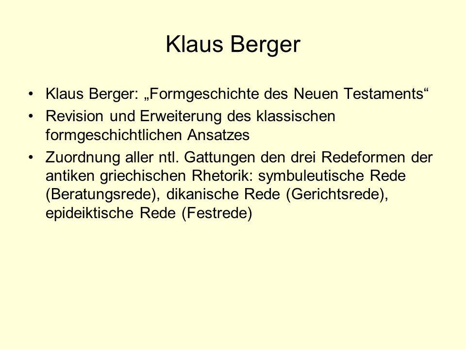 Klaus Berger Klaus Berger: Formgeschichte des Neuen Testaments Revision und Erweiterung des klassischen formgeschichtlichen Ansatzes Zuordnung aller n