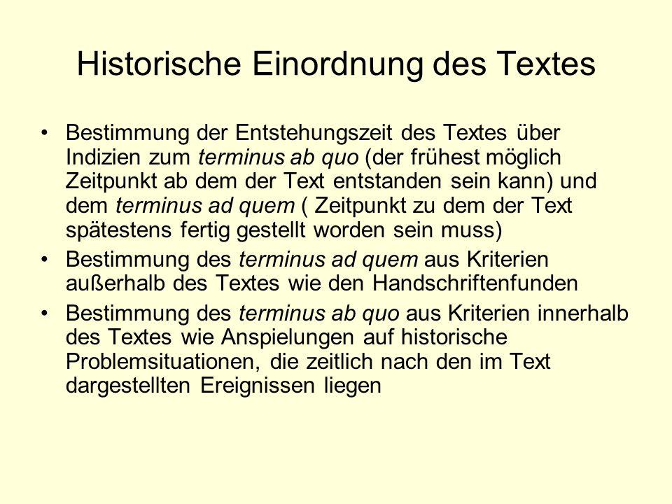 Historische Einordnung des Textes Bestimmung der Entstehungszeit des Textes über Indizien zum terminus ab quo (der frühest möglich Zeitpunkt ab dem de