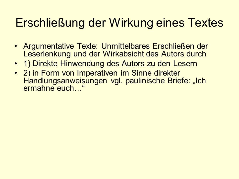 Erschließung der Wirkung eines Textes Argumentative Texte: Unmittelbares Erschließen der Leserlenkung und der Wirkabsicht des Autors durch 1) Direkte