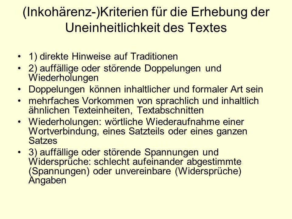 (Inkohärenz-)Kriterien für die Erhebung der Uneinheitlichkeit des Textes 1) direkte Hinweise auf Traditionen 2) auffällige oder störende Doppelungen u