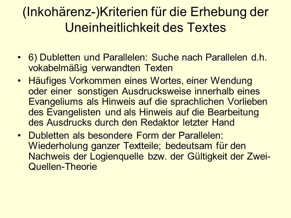 (Inkohärenz-)Kriterien für die Erhebung der Uneinheitlichkeit des Textes 6) Dubletten und Parallelen: Suche nach Parallelen d.h. vokabelmäßig verwandt