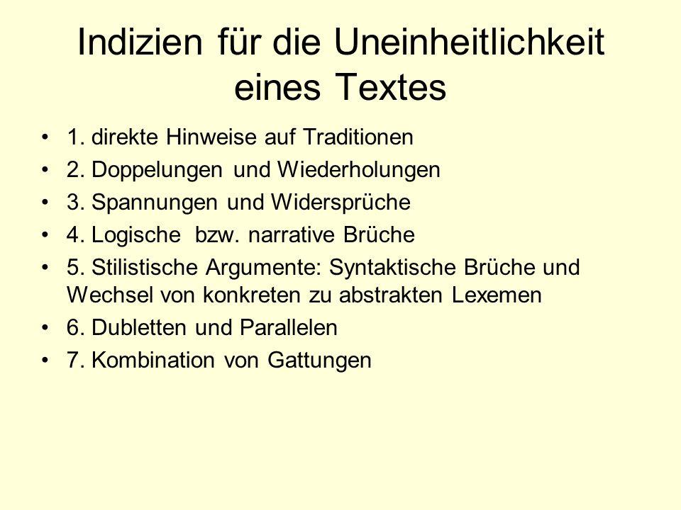 Indizien für die Uneinheitlichkeit eines Textes 1. direkte Hinweise auf Traditionen 2. Doppelungen und Wiederholungen 3. Spannungen und Widersprüche 4