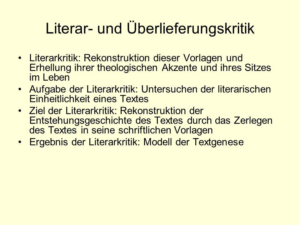 Literar- und Überlieferungskritik Literarkritik: Rekonstruktion dieser Vorlagen und Erhellung ihrer theologischen Akzente und ihres Sitzes im Leben Au