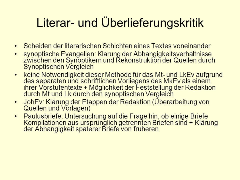 Literar- und Überlieferungskritik Scheiden der literarischen Schichten eines Textes voneinander synoptische Evangelien: Klärung der Abhängigkeitsverhä