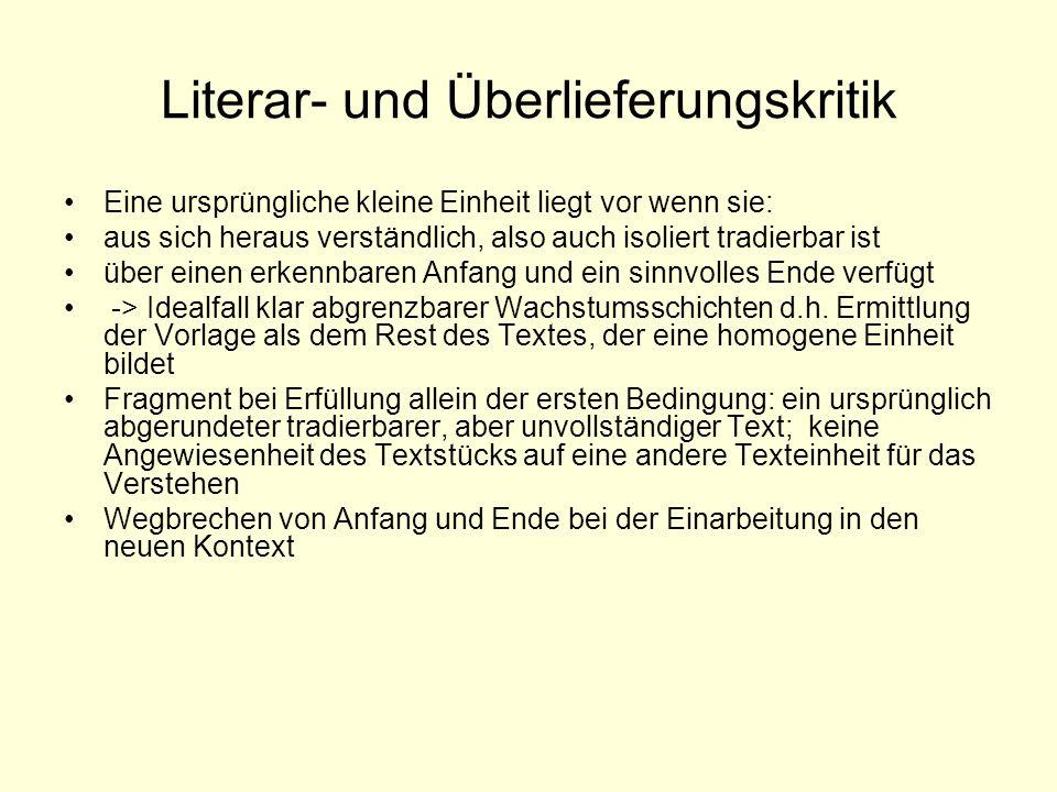 Literar- und Überlieferungskritik Eine ursprüngliche kleine Einheit liegt vor wenn sie: aus sich heraus verständlich, also auch isoliert tradierbar is