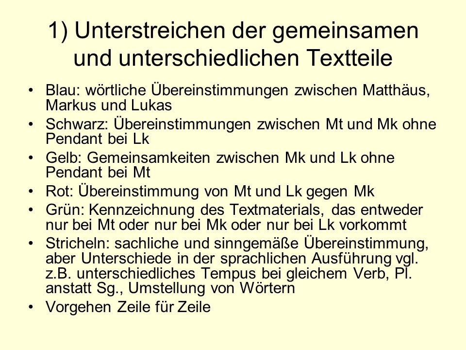 1) Unterstreichen der gemeinsamen und unterschiedlichen Textteile Blau: wörtliche Übereinstimmungen zwischen Matthäus, Markus und Lukas Schwarz: Übere