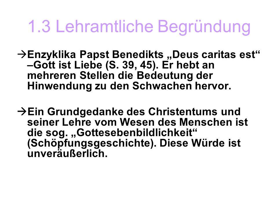 1.3 Lehramtliche Begründung Enzyklika Papst Benedikts Deus caritas est –Gott ist Liebe (S. 39, 45). Er hebt an mehreren Stellen die Bedeutung der Hinw
