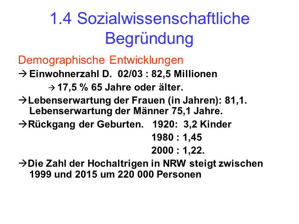 1.4 Sozialwissenschaftliche Begründung Demographische Entwicklungen Einwohnerzahl D. 02/03 : 82,5 Millionen 17,5 % 65 Jahre oder älter. Lebenserwartun
