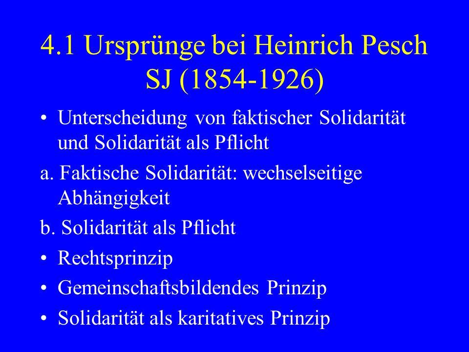 4.1 Ursprünge bei Heinrich Pesch SJ (1854-1926) Unterscheidung von faktischer Solidarität und Solidarität als Pflicht a. Faktische Solidarität: wechse