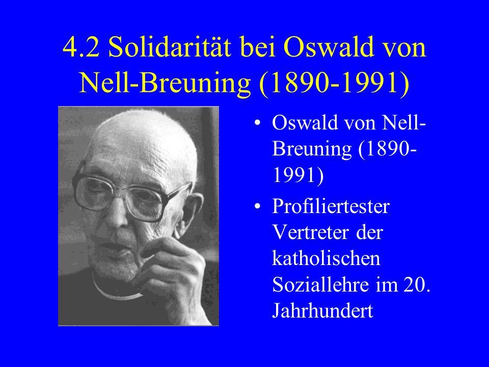 4.2 Solidarität bei Oswald von Nell-Breuning (1890-1991) Oswald von Nell- Breuning (1890- 1991) Profiliertester Vertreter der katholischen Soziallehre