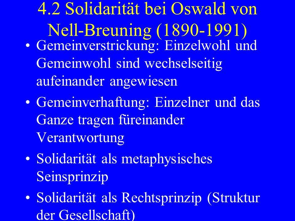 4.2 Solidarität bei Oswald von Nell-Breuning (1890-1991) Gemeinverstrickung: Einzelwohl und Gemeinwohl sind wechselseitig aufeinander angewiesen Gemei