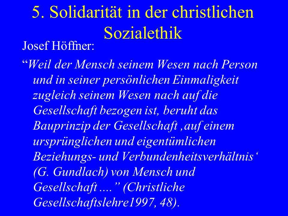5. Solidarität in der christlichen Sozialethik Josef Höffner: Weil der Mensch seinem Wesen nach Person und in seiner persönlichen Einmaligkeit zugleic