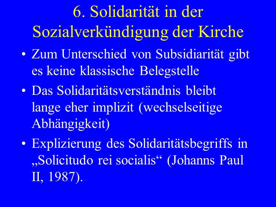 6. Solidarität in der Sozialverkündigung der Kirche Zum Unterschied von Subsidiarität gibt es keine klassische Belegstelle Das Solidaritätsverständnis