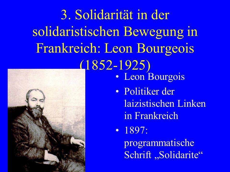 3. Solidarität in der solidaristischen Bewegung in Frankreich: Leon Bourgeois (1852-1925) Leon Bourgois Politiker der laizistischen Linken in Frankrei