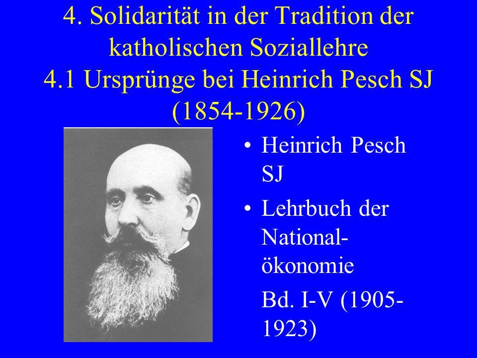 4. Solidarität in der Tradition der katholischen Soziallehre 4.1 Ursprünge bei Heinrich Pesch SJ (1854-1926) Heinrich Pesch SJ Lehrbuch der National-