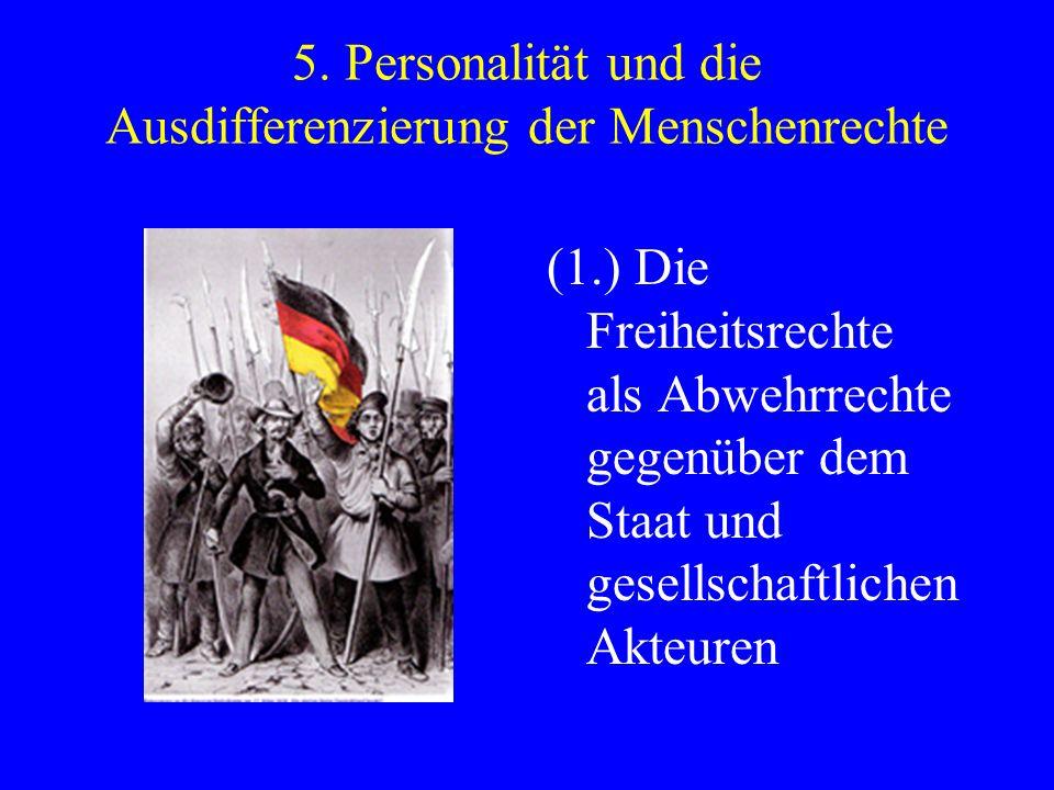 5. Personalität und die Ausdifferenzierung der Menschenrechte (1.) Die Freiheitsrechte als Abwehrrechte gegenüber dem Staat und gesellschaftlichen Akt