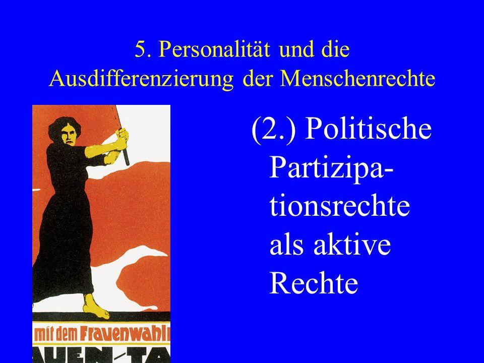 5. Personalität und die Ausdifferenzierung der Menschenrechte (2.) Politische Partizipa- tionsrechte als aktive Rechte