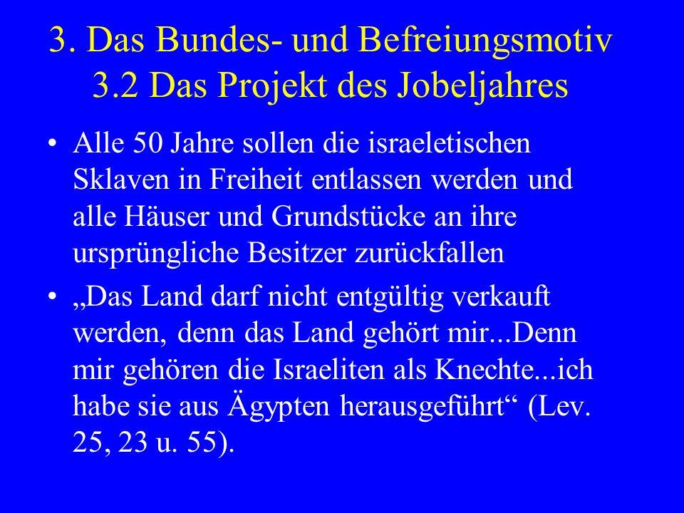 3. Das Bundes- und Befreiungsmotiv 3.2 Das Projekt des Jobeljahres Alle 50 Jahre sollen die israeletischen Sklaven in Freiheit entlassen werden und al