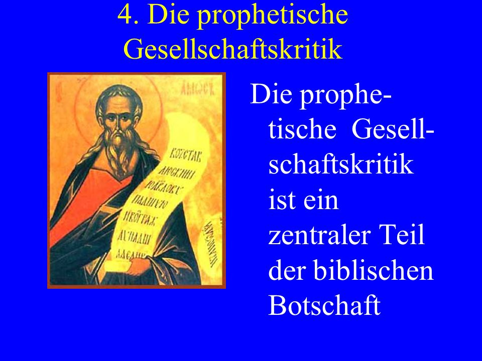4. Die prophetische Gesellschaftskritik Die prophe- tische Gesell- schaftskritik ist ein zentraler Teil der biblischen Botschaft