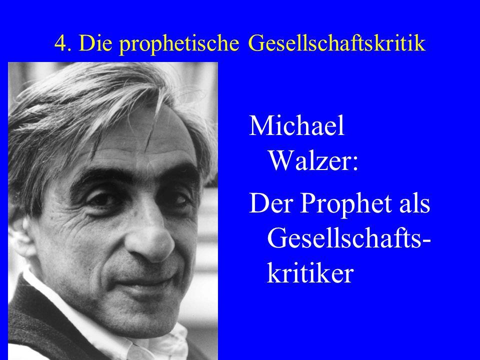 4. Die prophetische Gesellschaftskritik Michael Walzer: Der Prophet als Gesellschafts- kritiker