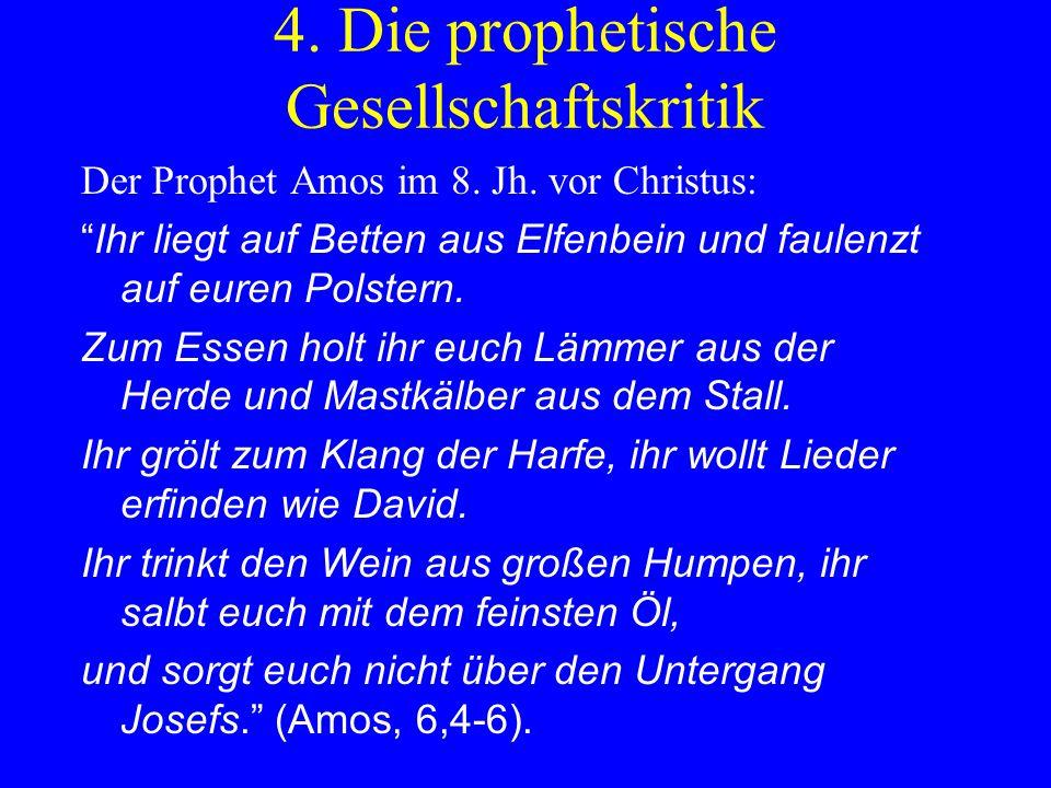 4. Die prophetische Gesellschaftskritik Der Prophet Amos im 8. Jh. vor Christus: Ihr liegt auf Betten aus Elfenbein und faulenzt auf euren Polstern. Z