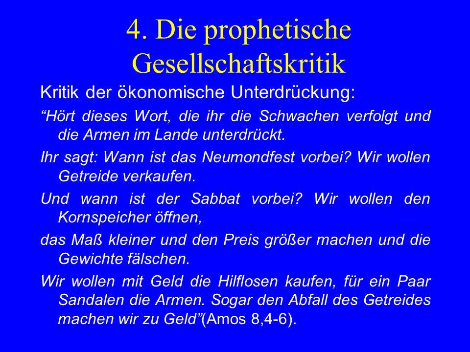 4. Die prophetische Gesellschaftskritik Kritik der ökonomische Unterdrückung: Hört dieses Wort, die ihr die Schwachen verfolgt und die Armen im Lande