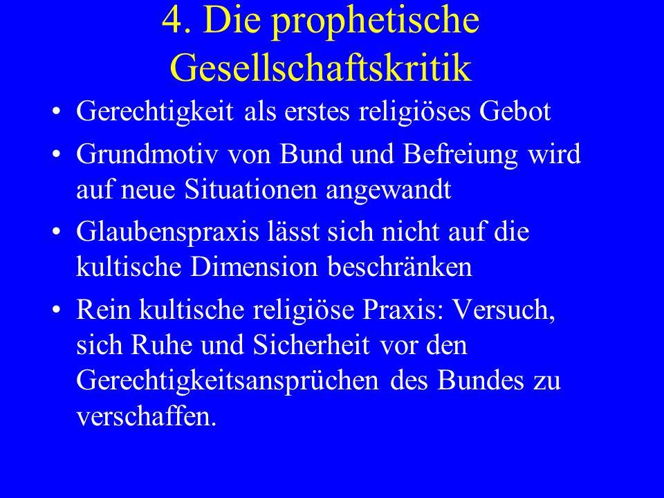 4. Die prophetische Gesellschaftskritik Gerechtigkeit als erstes religiöses Gebot Grundmotiv von Bund und Befreiung wird auf neue Situationen angewand