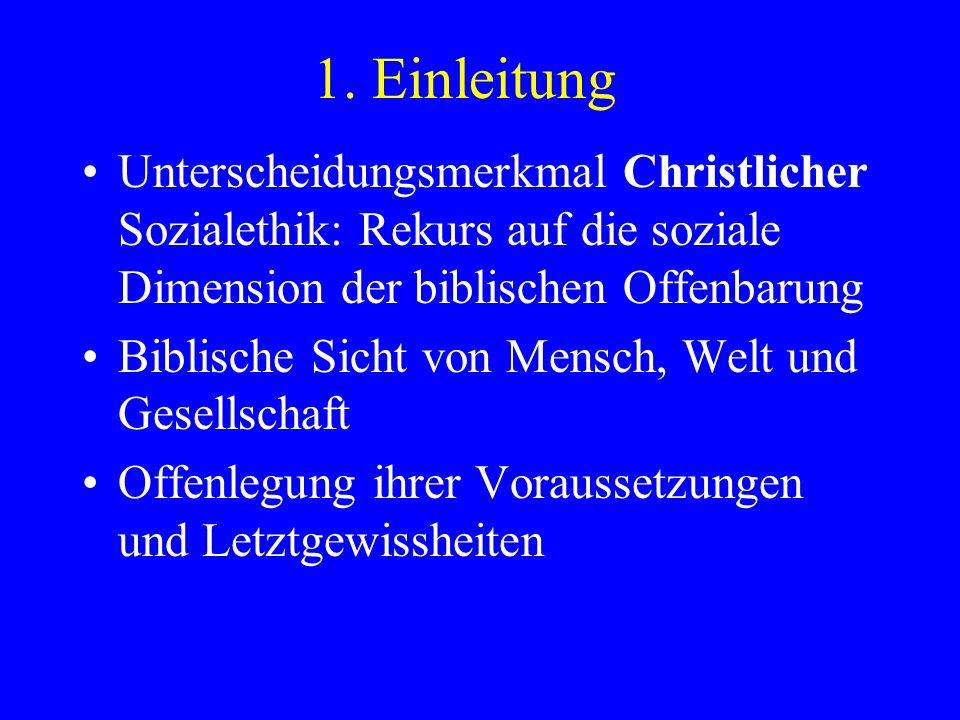 1. Einleitung Unterscheidungsmerkmal Christlicher Sozialethik: Rekurs auf die soziale Dimension der biblischen Offenbarung Biblische Sicht von Mensch,