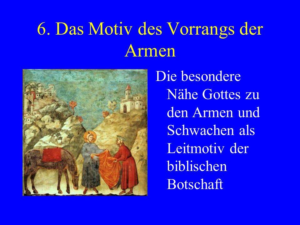 6. Das Motiv des Vorrangs der Armen Die besondere Nähe Gottes zu den Armen und Schwachen als Leitmotiv der biblischen Botschaft