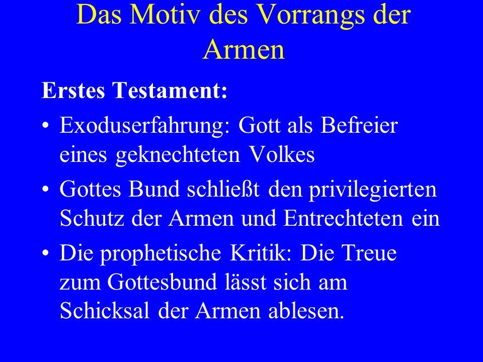 Das Motiv des Vorrangs der Armen Erstes Testament: Exoduserfahrung: Gott als Befreier eines geknechteten Volkes Gottes Bund schließt den privilegierte