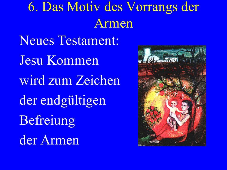 6. Das Motiv des Vorrangs der Armen Neues Testament: Jesu Kommen wird zum Zeichen der endgültigen Befreiung der Armen