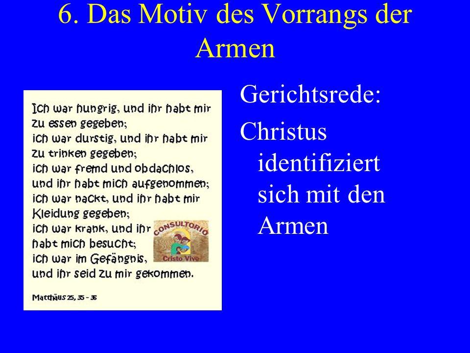 6. Das Motiv des Vorrangs der Armen Gerichtsrede: Christus identifiziert sich mit den Armen